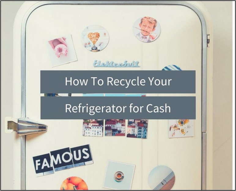 Recycle Your Refrigerator For Cash