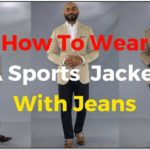 How To Wear A Sports Jacket And Jeans